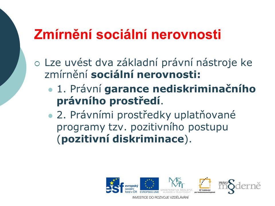 Zmírnění sociální nerovnosti  Lze uvést dva základní právní nástroje ke zmírnění sociální nerovnosti: 1. Právní garance nediskriminačního právního pr