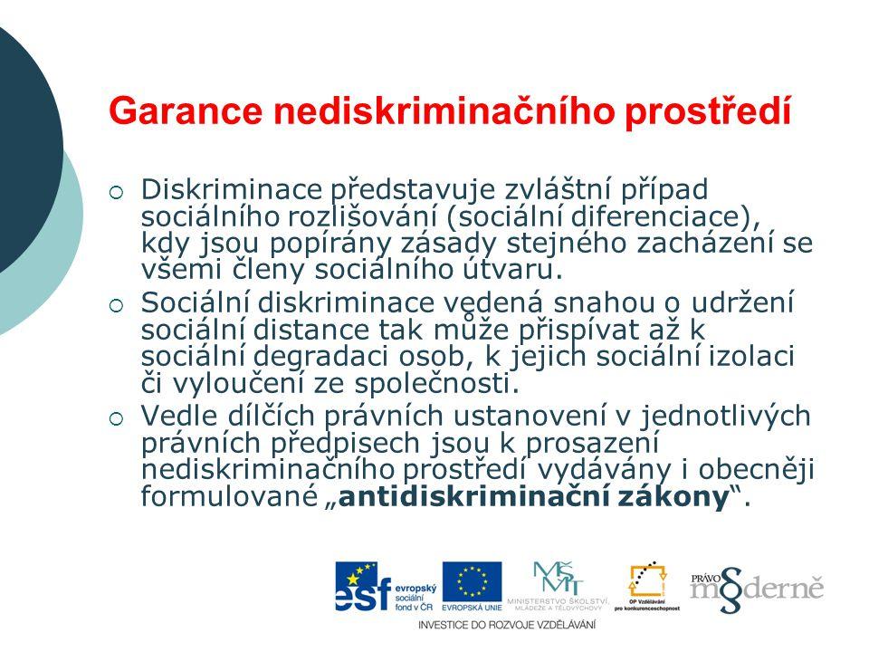 Garance nediskriminačního prostředí  Diskriminace představuje zvláštní případ sociálního rozlišování (sociální diferenciace), kdy jsou popírány zásad