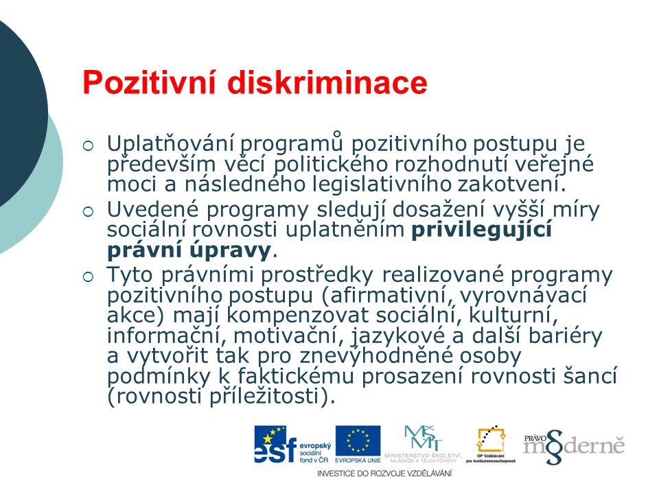 Pozitivní diskriminace  Uplatňování programů pozitivního postupu je především věcí politického rozhodnutí veřejné moci a následného legislativního za