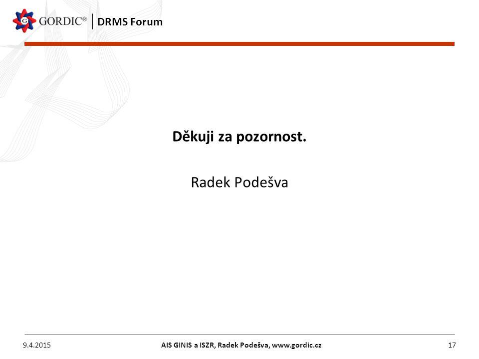9.4.2015AIS GINIS a ISZR, Radek Podešva, www.gordic.cz17 DRMS Forum Děkuji za pozornost. Radek Podešva