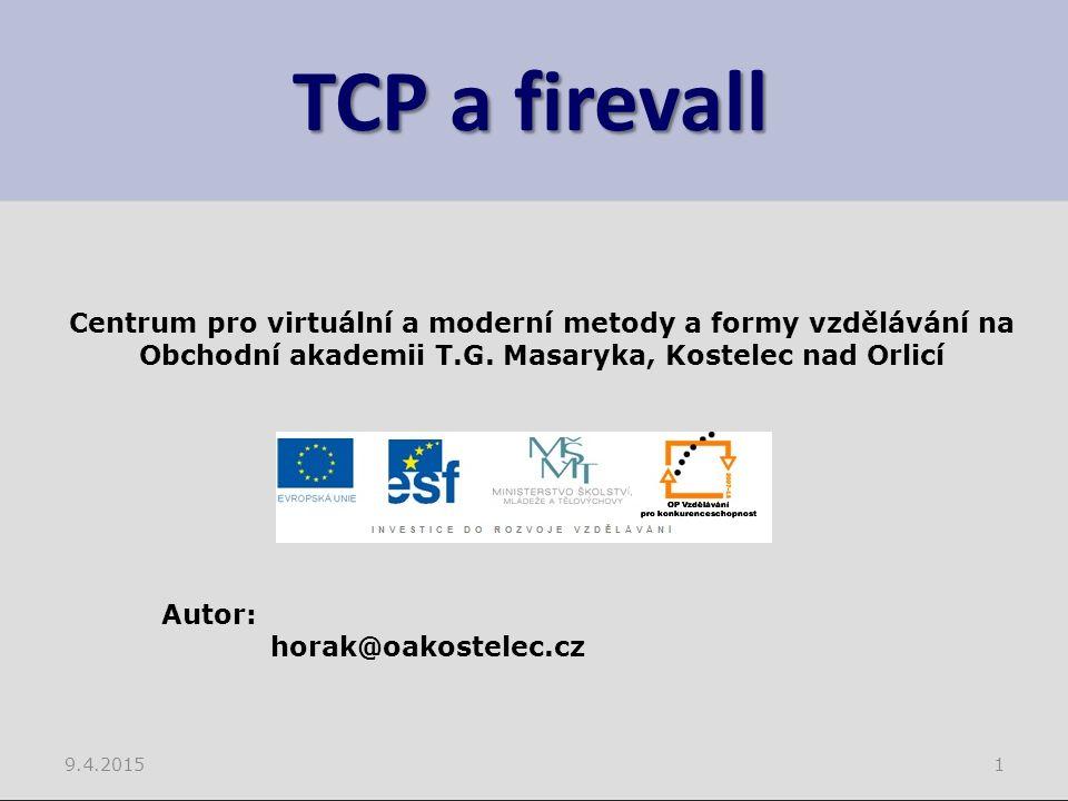 TCP a firevall 9.4.20151 Centrum pro virtuální a moderní metody a formy vzdělávání na Obchodní akademii T.G. Masaryka, Kostelec nad Orlicí Autor: hora