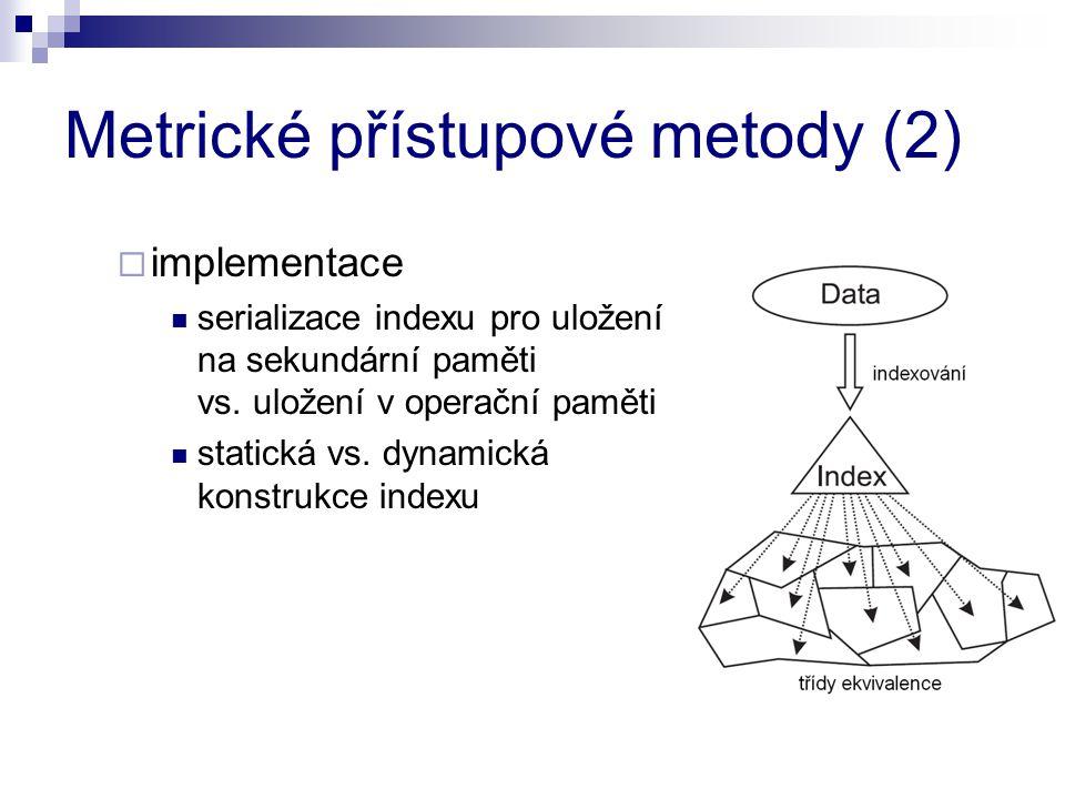 Metrické přístupové metody (2)  implementace serializace indexu pro uložení na sekundární paměti vs. uložení v operační paměti statická vs. dynamická