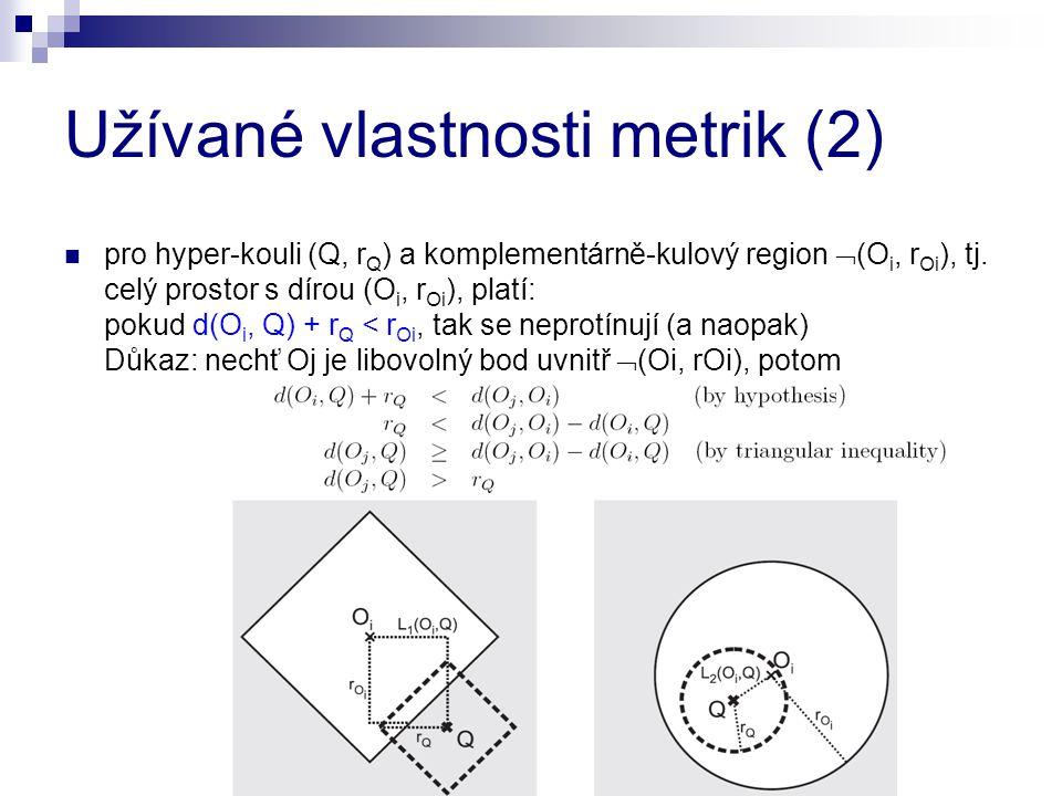 Užívané vlastnosti metrik (2) pro hyper-kouli (Q, r Q ) a komplementárně-kulový region  (O i, r Oi ), tj. celý prostor s dírou (O i, r Oi ), platí: p