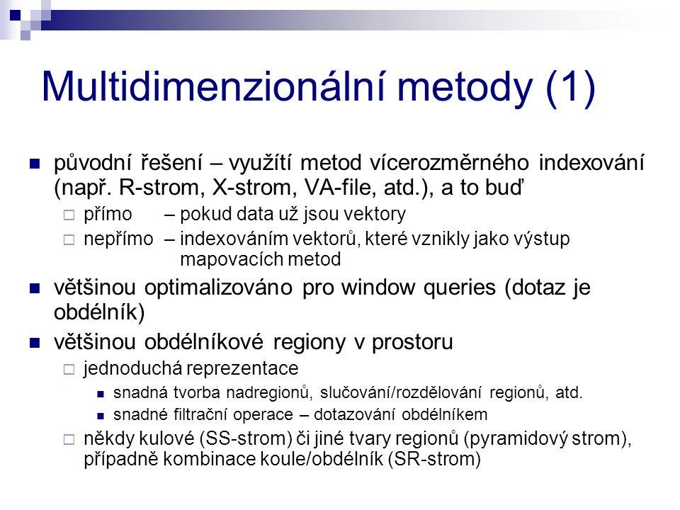 Multidimenzionální metody (2) výhody  využití existujících, prověřených a optimalizovaných metod  (většinou) nezávislost organizace indexu na konkrétní metrice  lze využít vlastností vektorových prostorů – tj.