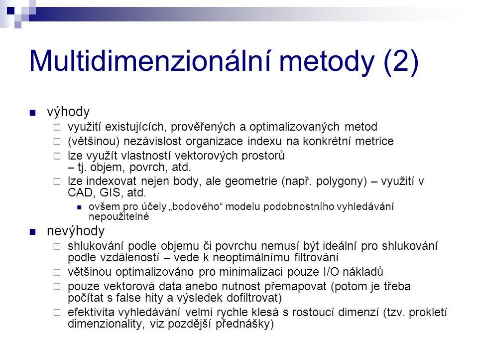 Multidimenzionální metody (2) výhody  využití existujících, prověřených a optimalizovaných metod  (většinou) nezávislost organizace indexu na konkré