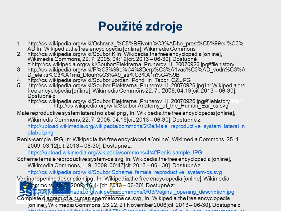 Použité zdroje 1.http://cs.wikipedia.org/wiki/Ochrana_%C5%BEivotn%C3%ADho_prost%C5%99ed%C3% AD In: Wikipedia.the free encyclopedia [online], Wikimedia Commons 2.http://cs.wikipedia.org/wiki/Soubor:K In: Wikipedia.the free encyclopedia [online], Wikimedia Commons, 22.