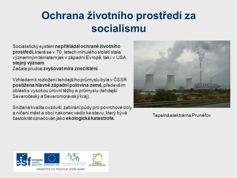 Ochrana životního prostředí za socialismu Socialistický systém nepřikládal ochraně životního prostředí, která se v 70. letech minulého století stala v