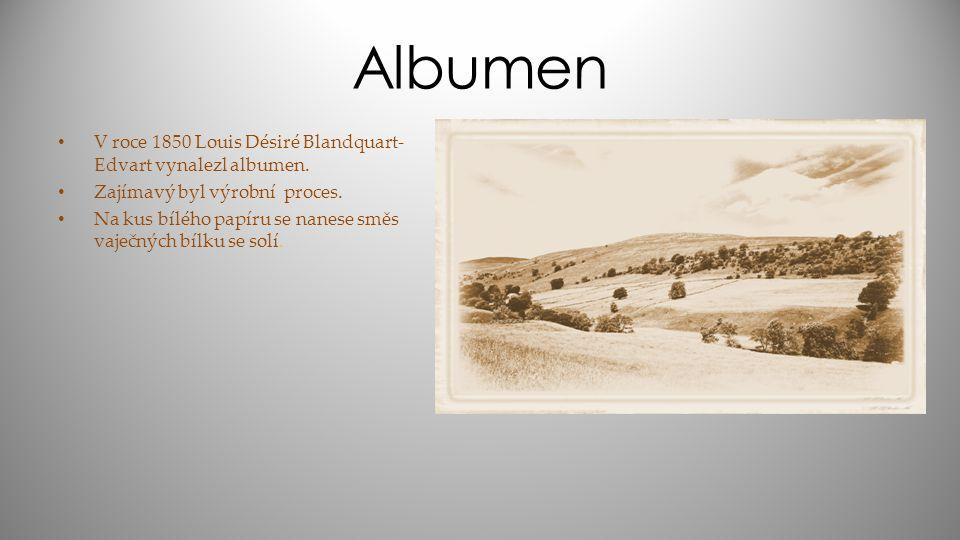 Albumen V roce 1850 Louis Désiré Blandquart- Edvart vynalezl albumen. Zajímavý byl výrobní proces. Na kus bílého papíru se nanese směs vaječných bílku