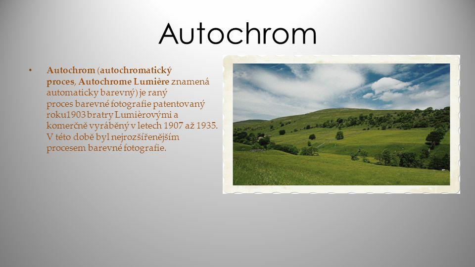 Autochrom Autochrom (autochromatický proces, Autochrome Lumière znamená automaticky barevný) je raný proces barevné fotografie patentovaný roku1903 br