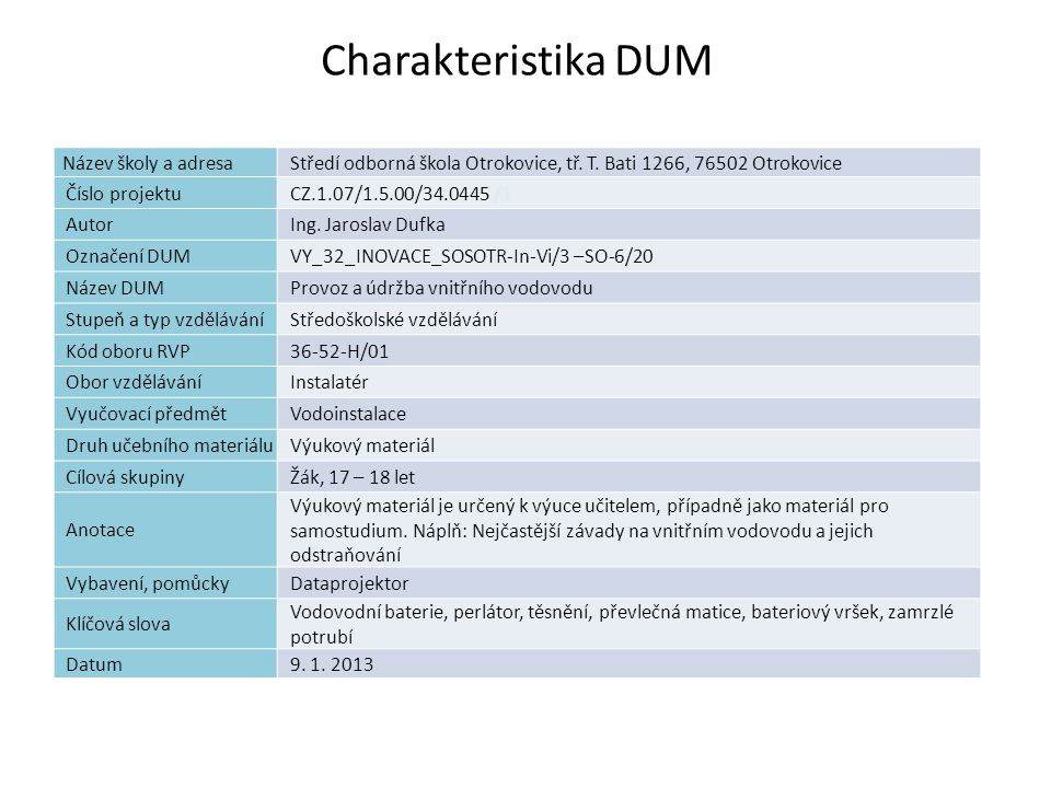 Charakteristika DUM Název školy a adresaStředí odborná škola Otrokovice, tř. T. Bati 1266, 76502 Otrokovice Číslo projektuCZ.1.07/1.5.00/34.0445 /1 Au