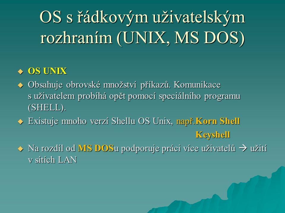 OS s řádkovým uživatelským rozhraním (UNIX, MS DOS)  OS UNIX  Obsahuje obrovské množství příkazů. Komunikace s uživatelem probíhá opět pomocí speciá