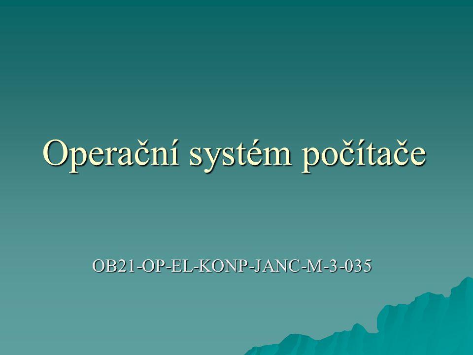  Operačním systémem rozumíme souhrn programů (software) nezbytných k činnosti počítače a umožňujících spouštění dalších (aplikačních) programů na tomto počítači.