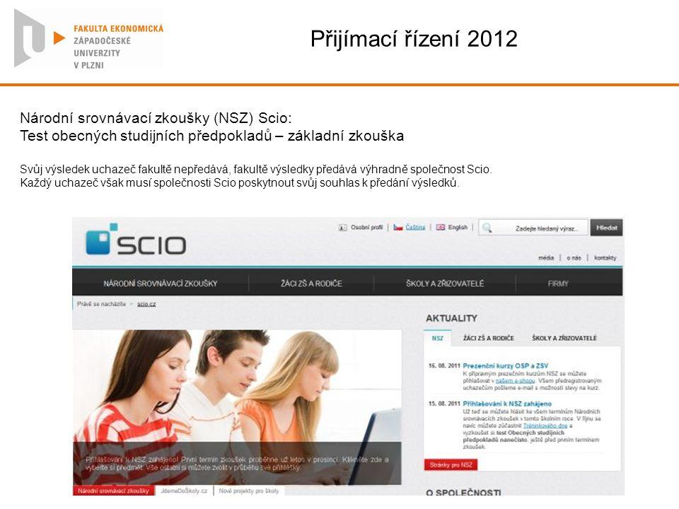 Přijímací řízení 2012 Národní srovnávací zkoušky (NSZ) Scio: Test obecných studijních předpokladů – základní zkouška Svůj výsledek uchazeč fakultě nep