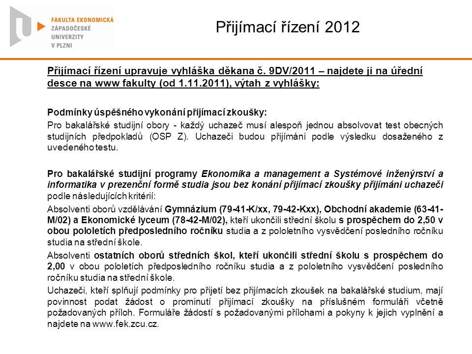 Přijímací řízení 2012 Přijímací řízení upravuje vyhláška děkana č. 9DV/2011 – najdete ji na úřední desce na www fakulty (od 1.11.2011), výtah z vyhláš
