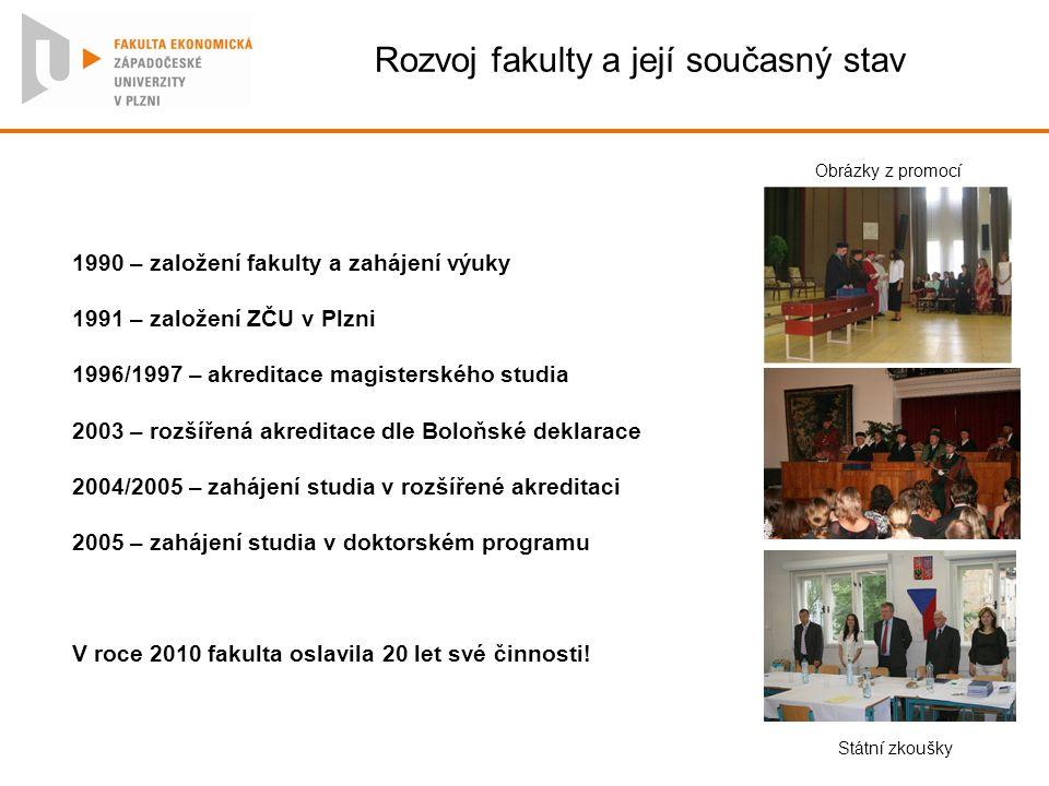 Rozvoj fakulty a její současný stav 1990 – založení fakulty a zahájení výuky 1991 – založení ZČU v Plzni 1996/1997 – akreditace magisterského studia 2