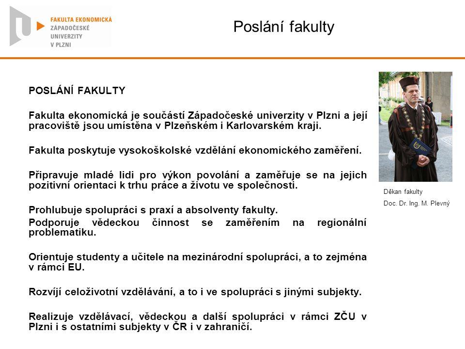 Poslání fakulty POSLÁNÍ FAKULTY Fakulta ekonomická je součástí Západočeské univerzity v Plzni a její pracoviště jsou umístěna v Plzeňském i Karlovarsk