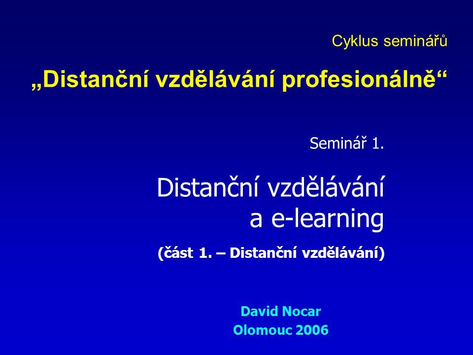 """Seminář 1. Distanční vzdělávání a e-learning (část 1. – Distanční vzdělávání) David Nocar Olomouc 2006 Cyklus seminářů """"Distanční vzdělávání profesion"""