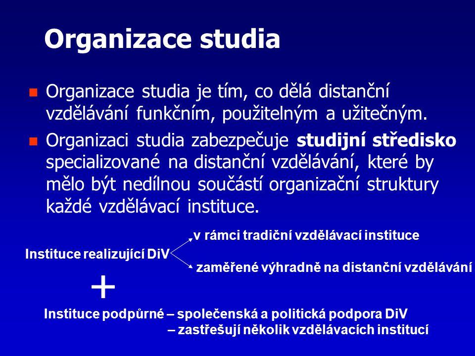 Organizace studia Organizace studia je tím, co dělá distanční vzdělávání funkčním, použitelným a užitečným. Organizaci studia zabezpečuje studijní stř
