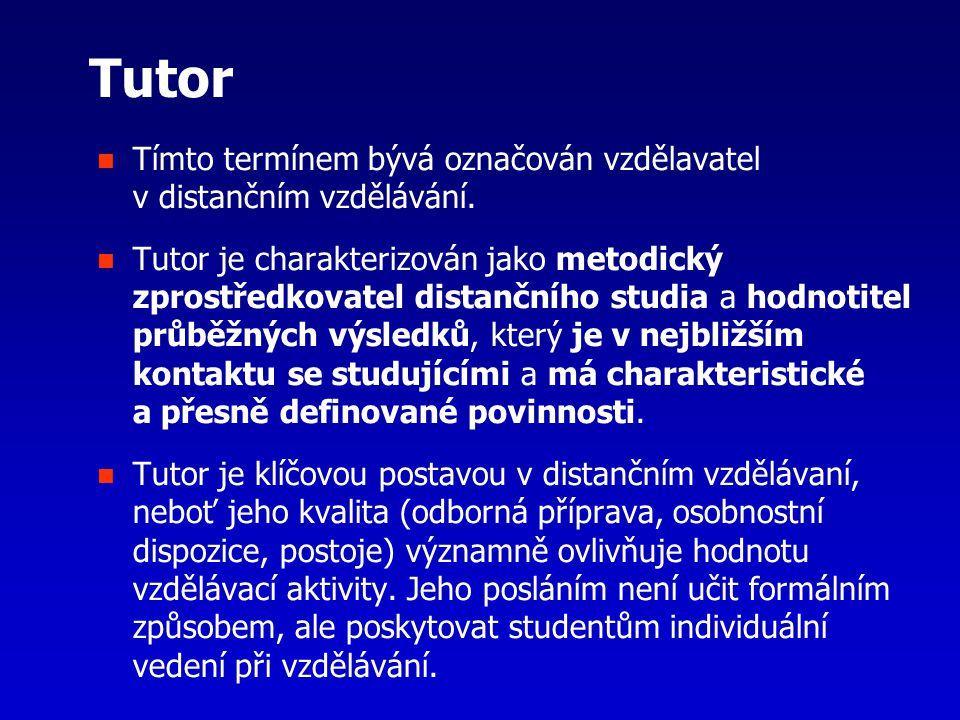 Tutor Tímto termínem bývá označován vzdělavatel v distančním vzdělávání. Tutor je charakterizován jako metodický zprostředkovatel distančního studia a