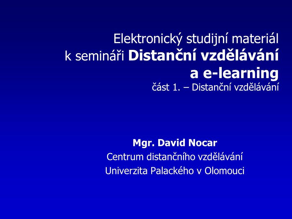 Elektronický studijní materiál k semináři Distanční vzdělávání a e-learning část 1. – Distanční vzdělávání Mgr. David Nocar Centrum distančního vzdělá