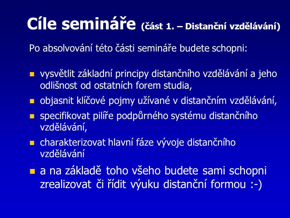 Cíle semináře (část 1. – Distanční vzdělávání) Po absolvování této části semináře budete schopni: vysvětlit základní principy distančního vzdělávání a