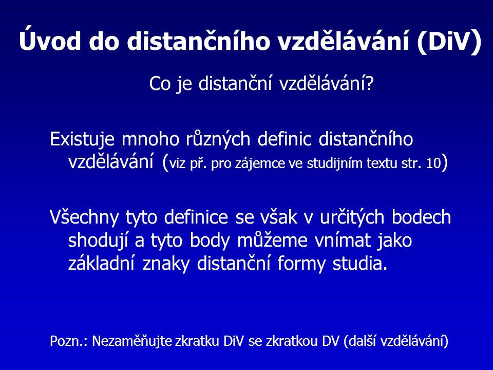 Úvod do distančního vzdělávání (DiV ) Co je distanční vzdělávání? Existuje mnoho různých definic distančního vzdělávání ( viz př. pro zájemce ve studi