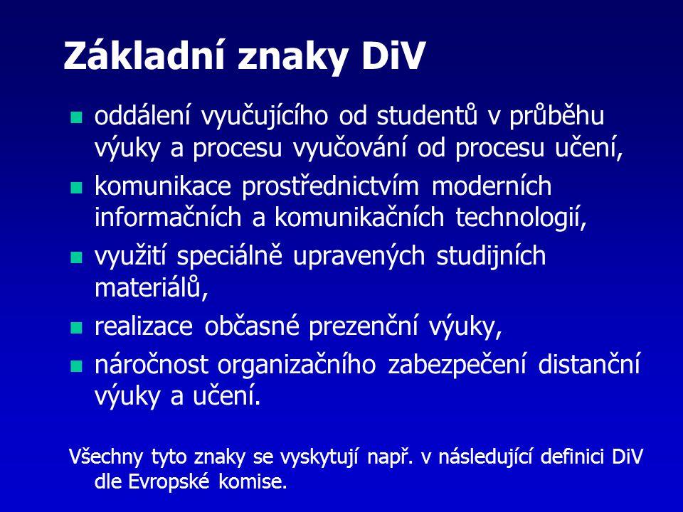 Základní znaky DiV oddálení vyučujícího od studentů v průběhu výuky a procesu vyučování od procesu učení, komunikace prostřednictvím moderních informa