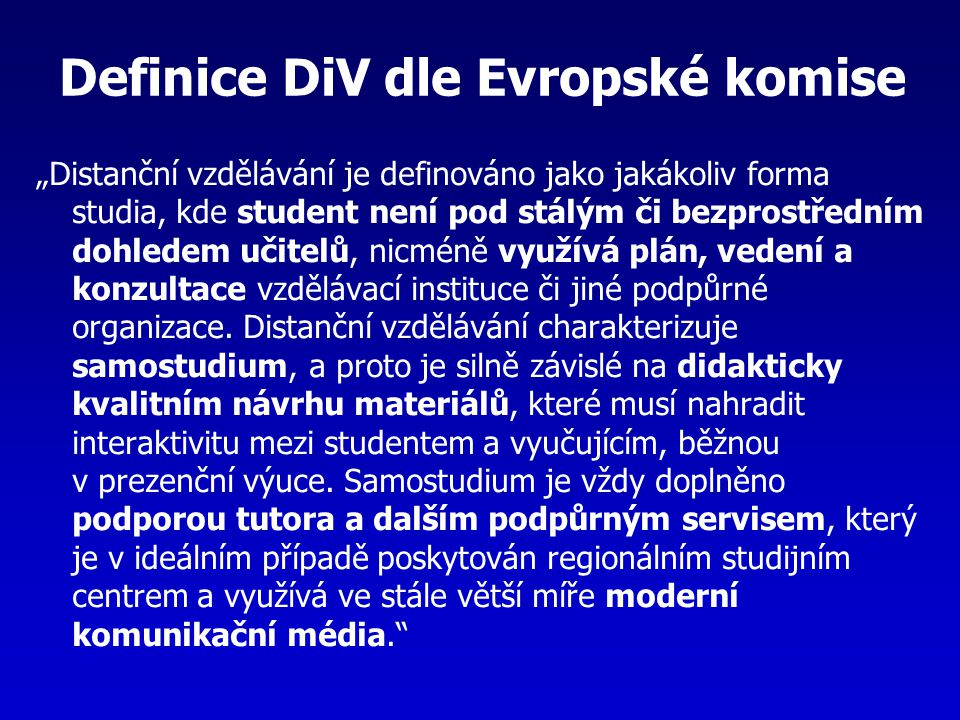 """Definice DiV dle Evropské komise """"Distanční vzdělávání je definováno jako jakákoliv forma studia, kde student není pod stálým či bezprostředním dohled"""