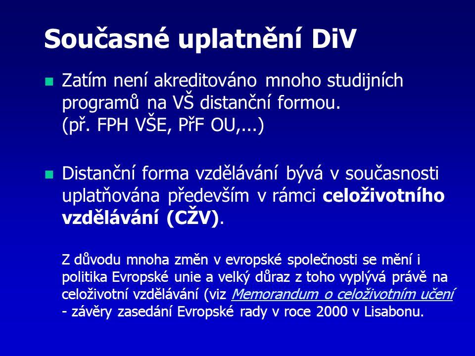 Současné uplatnění DiV Zatím není akreditováno mnoho studijních programů na VŠ distanční formou. (př. FPH VŠE, PřF OU,...) Distanční forma vzdělávání