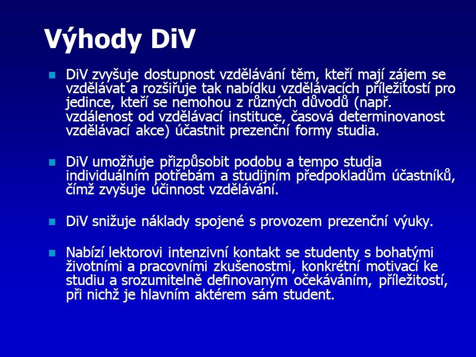 Výhody DiV DiV zvyšuje dostupnost vzdělávání těm, kteří mají zájem se vzdělávat a rozšiřuje tak nabídku vzdělávacích příležitostí pro jedince, kteří se nemohou z různých důvodů (např.