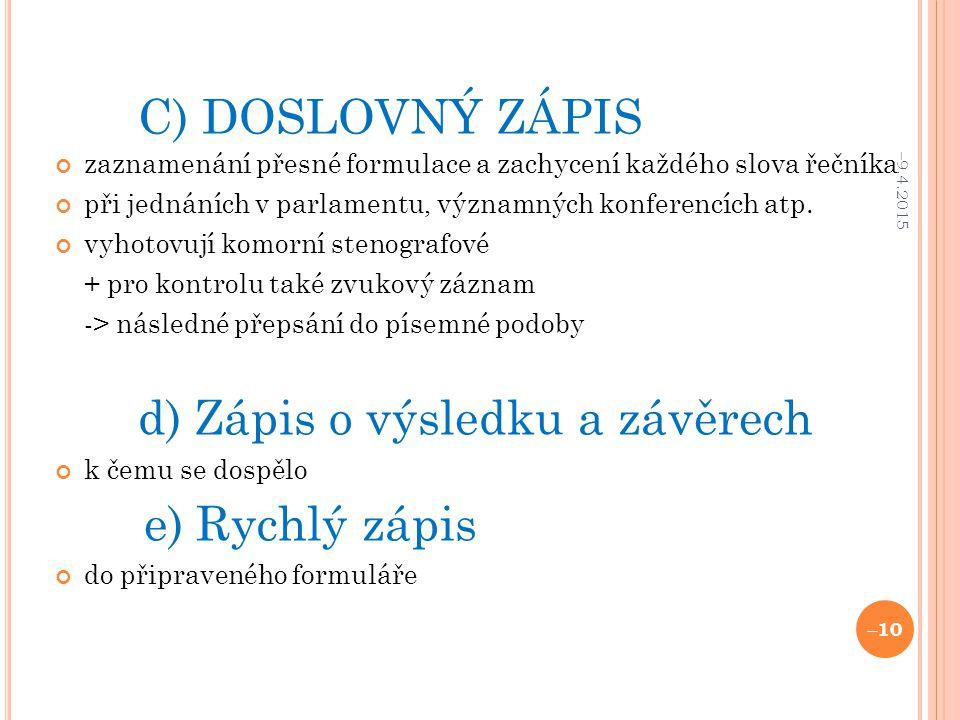 C) DOSLOVNÝ ZÁPIS zaznamenání přesné formulace a zachycení každého slova řečníka při jednáních v parlamentu, významných konferencích atp.