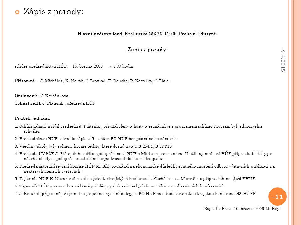 Zápis z porady: Hlavní úvěrový fond, Kralupská 553 26, 110 00 Praha 6 – Ruzyně Zápis z porady schůze předsednictva HÚF, 16.