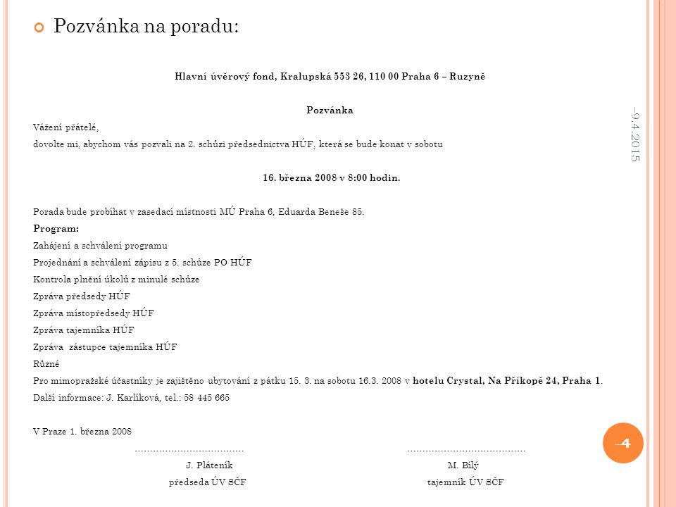 Pozvánka na poradu: Hlavní úvěrový fond, Kralupská 553 26, 110 00 Praha 6 – Ruzyně Pozvánka Vážení přátelé, dovolte mi, abychom vás pozvali na 2.