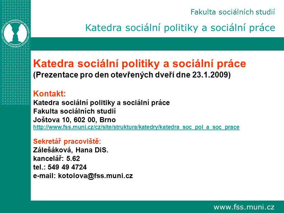 www.fss.muni.cz Fakulta sociálních studií Katedra sociální politiky a sociální práce (Prezentace pro den otevřených dveří dne 23.1.2009) Kontakt: Kate