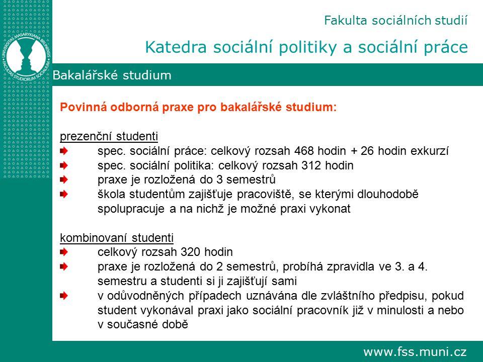 www.fss.muni.cz Bakalářské studium Povinná odborná praxe pro bakalářské studium: prezenční studenti spec. sociální práce: celkový rozsah 468 hodin + 2