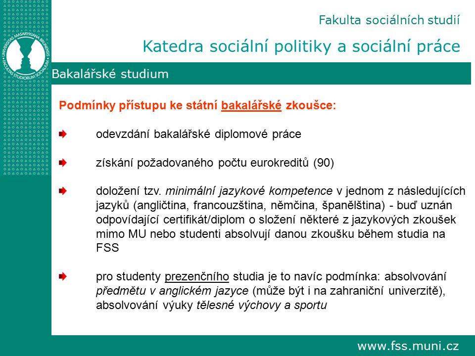 www.fss.muni.cz Bakalářské studium Podmínky přístupu ke státní bakalářské zkoušce: odevzdání bakalářské diplomové práce získání požadovaného počtu eur
