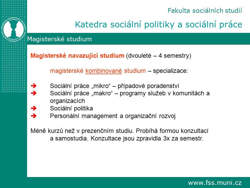 www.fss.muni.cz Magisterské studium Fakulta sociálních studií Katedra sociální politiky a sociální práce Magisterské navazující studium (dvouleté – 4