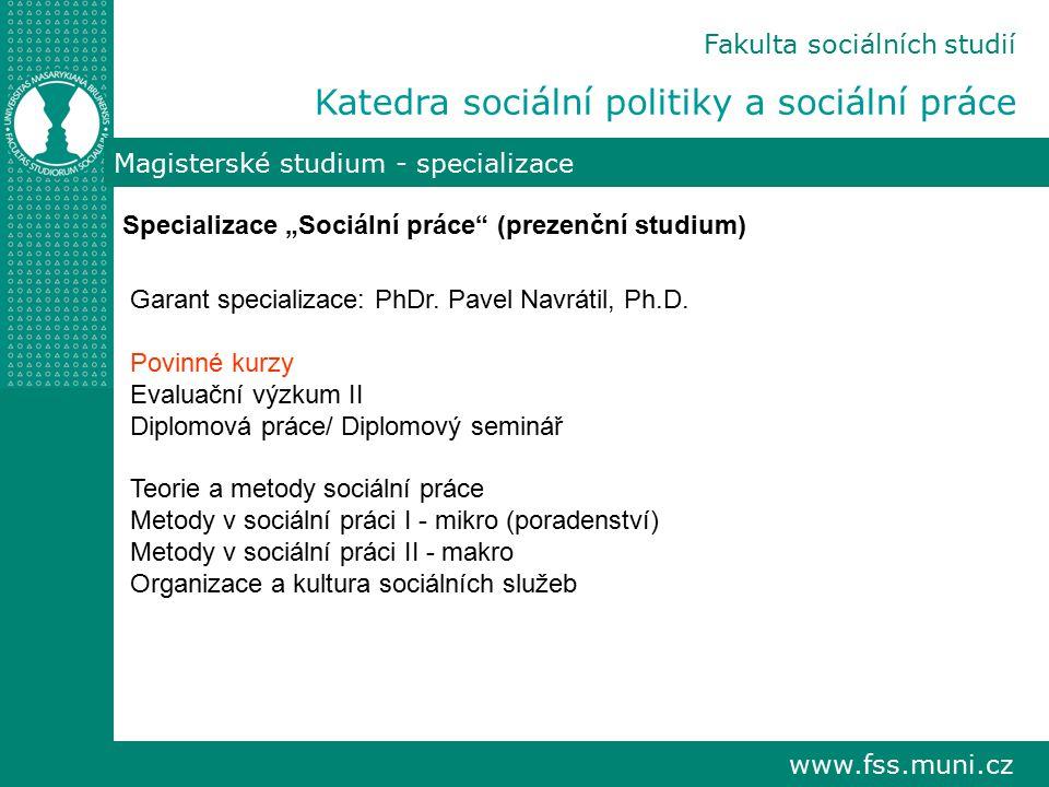 """www.fss.muni.cz Fakulta sociálních studií Katedra sociální politiky a sociální práce Magisterské studium - specializace Specializace """"Sociální práce"""""""