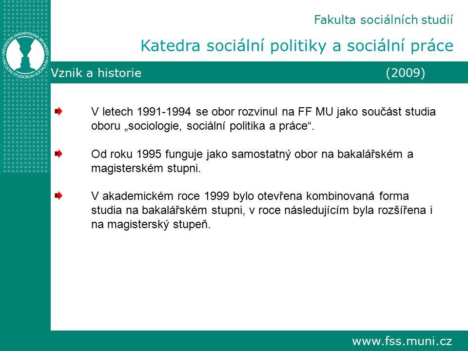 """www.fss.muni.cz Fakulta sociálních studií Katedra sociální politiky a sociální práce Vznik a historie (2009) V letech 1991-1994 se obor rozvinul na FF MU jako součást studia oboru """"sociologie, sociální politika a práce ."""