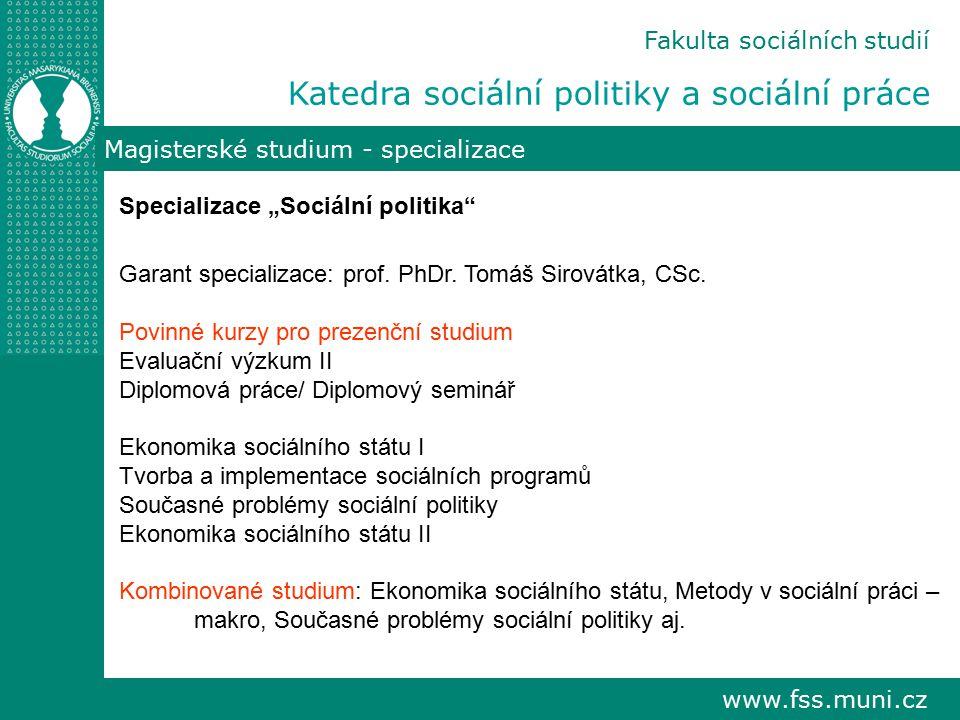 """www.fss.muni.cz Fakulta sociálních studií Katedra sociální politiky a sociální práce Magisterské studium - specializace Specializace """"Sociální politika Garant specializace: prof."""
