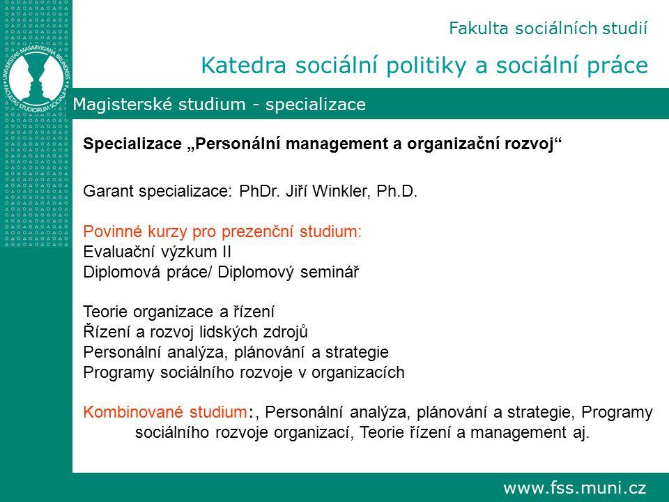 """www.fss.muni.cz Fakulta sociálních studií Katedra sociální politiky a sociální práce Magisterské studium - specializace Specializace """"Personální manag"""