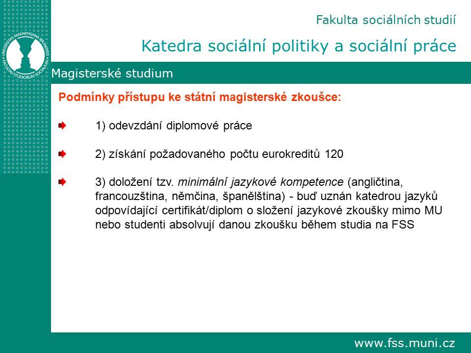 www.fss.muni.cz Magisterské studium Podmínky přístupu ke státní magisterské zkoušce: 1) odevzdání diplomové práce 2) získání požadovaného počtu eurokreditů 120 3) doložení tzv.