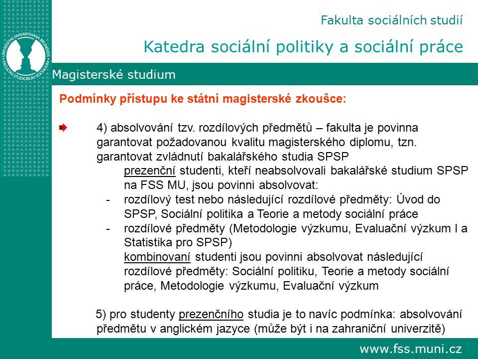www.fss.muni.cz Magisterské studium Podmínky přístupu ke státní magisterské zkoušce: 4) absolvování tzv.