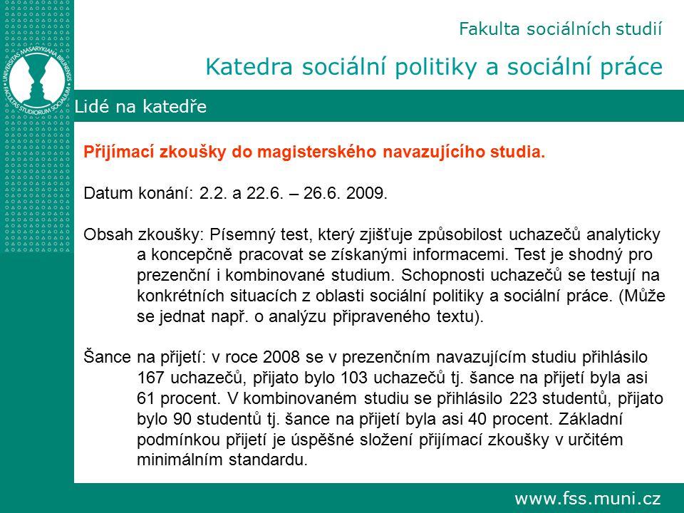 www.fss.muni.cz Lidé na katedře Přijímací zkoušky do magisterského navazujícího studia. Datum konání: 2.2. a 22.6. – 26.6. 2009. Obsah zkoušky: Písemn