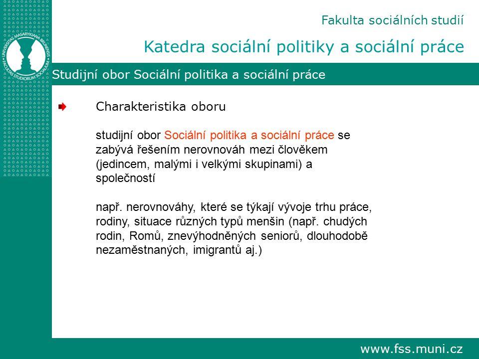 www.fss.muni.cz Studijní obor Sociální politika a sociální práce Fakulta sociálních studií Katedra sociální politiky a sociální práce Charakteristika
