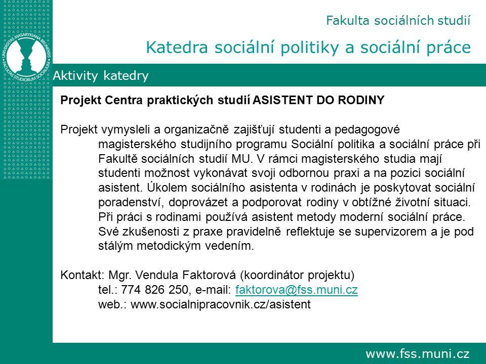 www.fss.muni.cz Aktivity katedry Projekt Centra praktických studií ASISTENT DO RODINY Projekt vymysleli a organizačně zajišťují studenti a pedagogové
