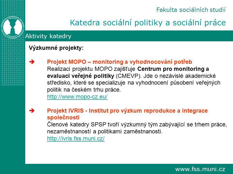 www.fss.muni.cz Aktivity katedry Výzkumné projekty:  Projekt MOPO – monitoring a vyhodnocování potřeb Realizaci projektu MOPO zajišťuje Centrum pro monitoring a evaluaci veřejné politiky (CMEVP).