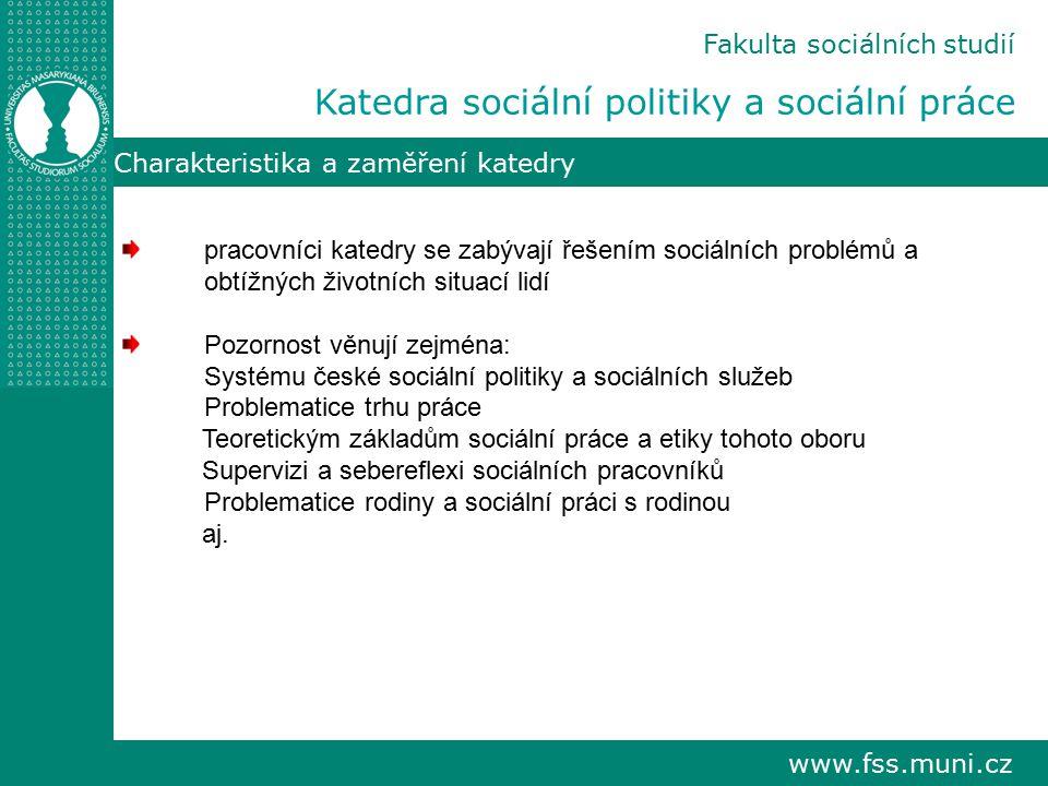 www.fss.muni.cz Charakteristika a zaměření katedry pracovníci katedry se zabývají řešením sociálních problémů a obtížných životních situací lidí Pozor
