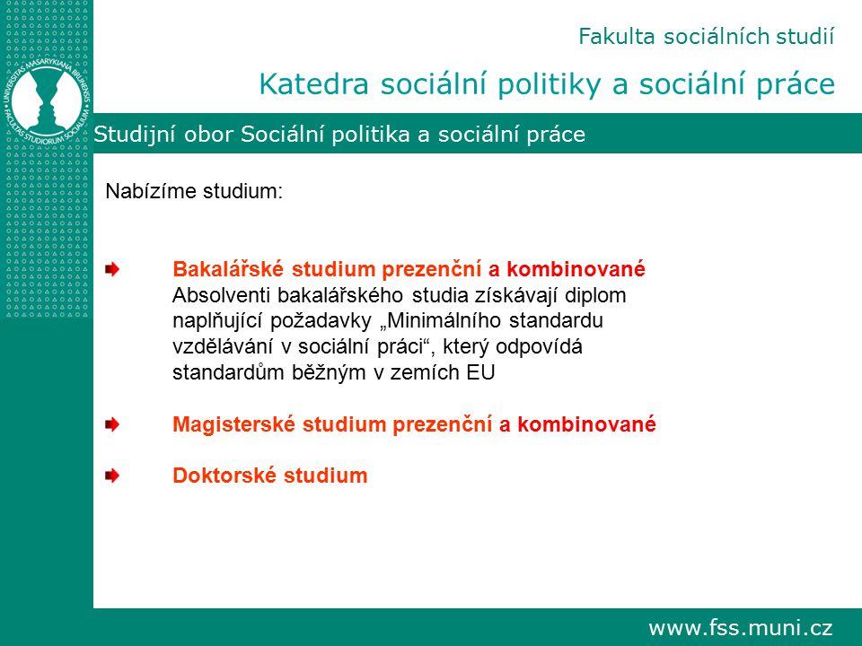 www.fss.muni.cz Studijní obor Sociální politika a sociální práce Fakulta sociálních studií Katedra sociální politiky a sociální práce Nabízíme studium