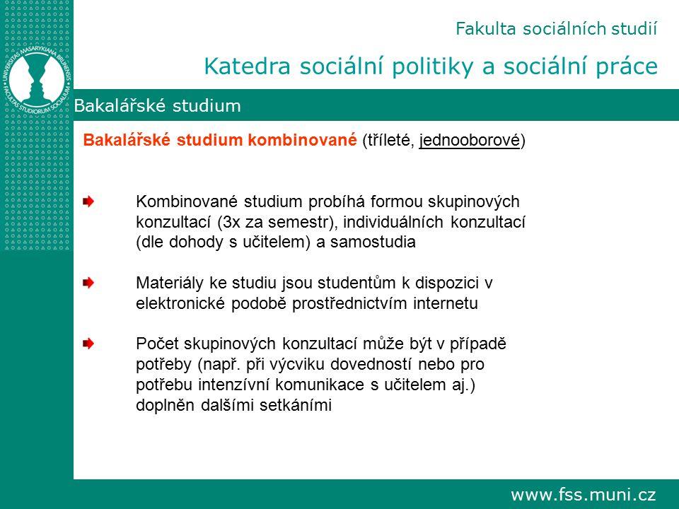 www.fss.muni.cz Bakalářské studium Fakulta sociálních studií Katedra sociální politiky a sociální práce Bakalářské studium kombinované (tříleté, jedno